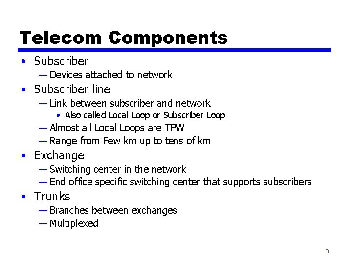 Telecom Components • Subscriber — Devices attached to network • Subscriber line — Link