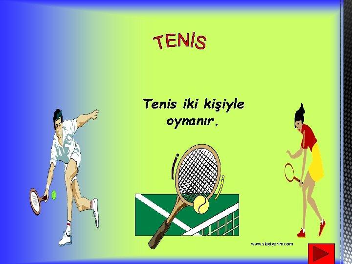 Tenis iki kişiyle oynanır. www. slaytyerim. com