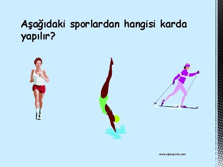 Aşağıdaki sporlardan hangisi karda yapılır? www. slaytyerim. com