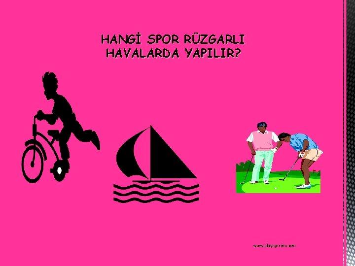 HANGİ SPOR RÜZGARLI HAVALARDA YAPILIR? www. slaytyerim. com