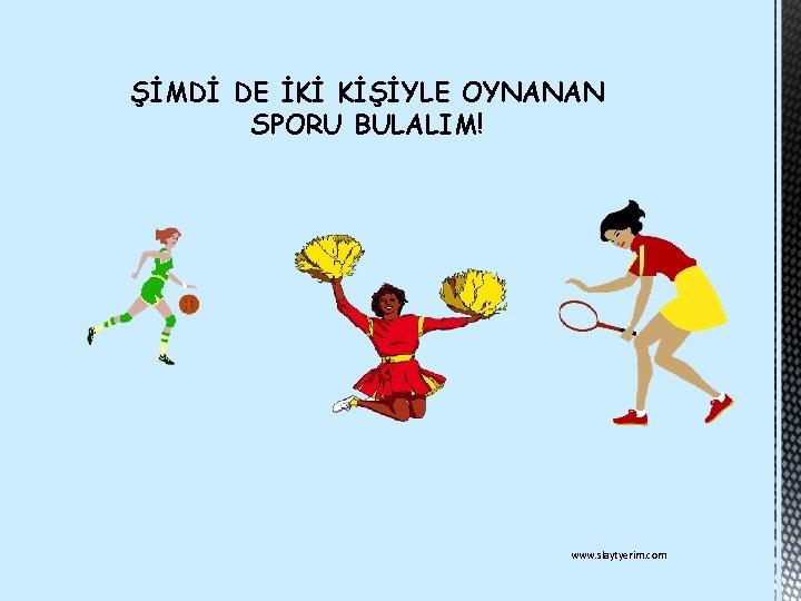 ŞİMDİ DE İKİ KİŞİYLE OYNANAN SPORU BULALIM! www. slaytyerim. com