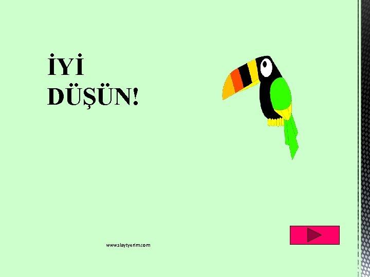 İYİ DÜŞÜN! www. slaytyerim. com