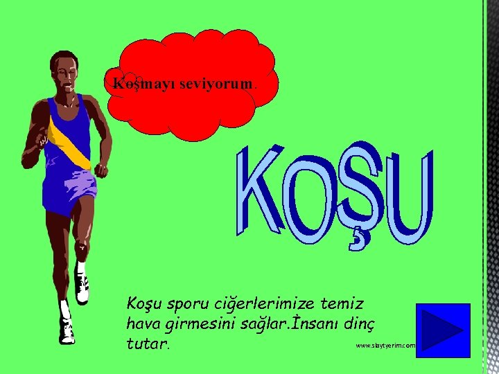 Koşmayı seviyorum. Koşu sporu ciğerlerimize temiz hava girmesini sağlar. İnsanı dinç www. slaytyerim. com