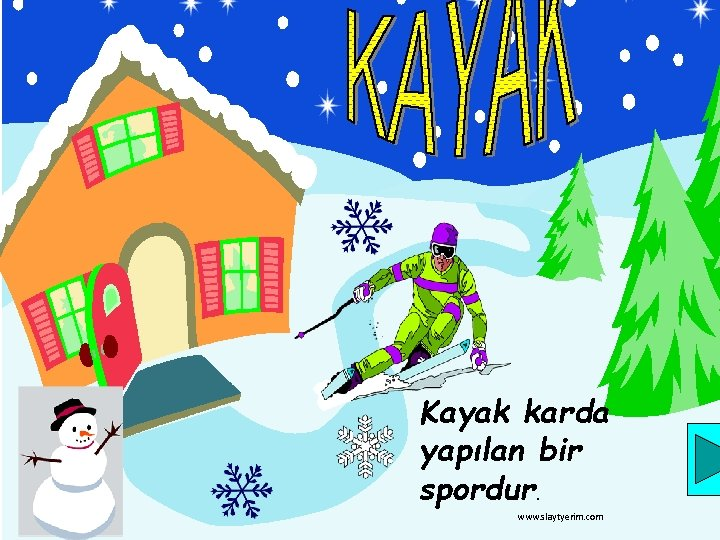 Kayak karda yapılan bir spordur. www. slaytyerim. com