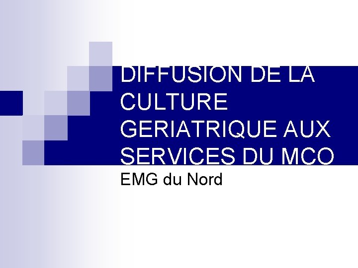 DIFFUSION DE LA CULTURE GERIATRIQUE AUX SERVICES DU MCO EMG du Nord