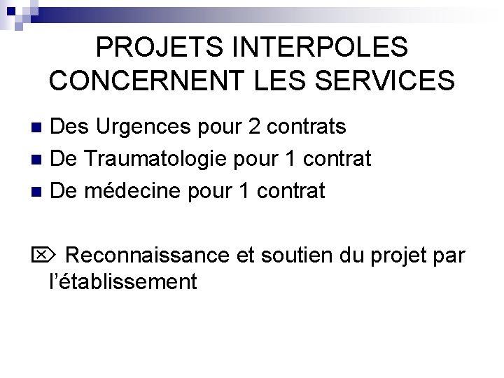 PROJETS INTERPOLES CONCERNENT LES SERVICES Des Urgences pour 2 contrats n De Traumatologie pour