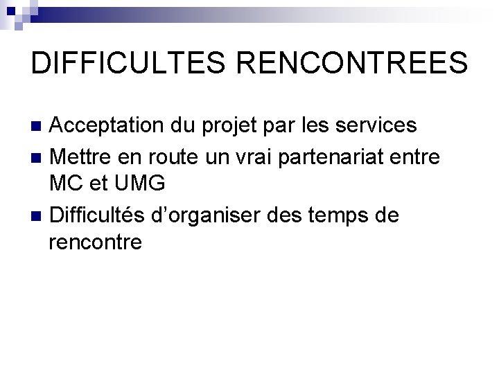DIFFICULTES RENCONTREES Acceptation du projet par les services n Mettre en route un vrai