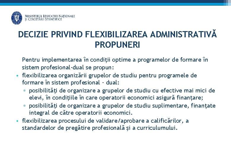 DECIZIE PRIVIND FLEXIBILIZAREA ADMINISTRATIVĂ PROPUNERI Pentru implementarea în condiții optime a programelor de formare