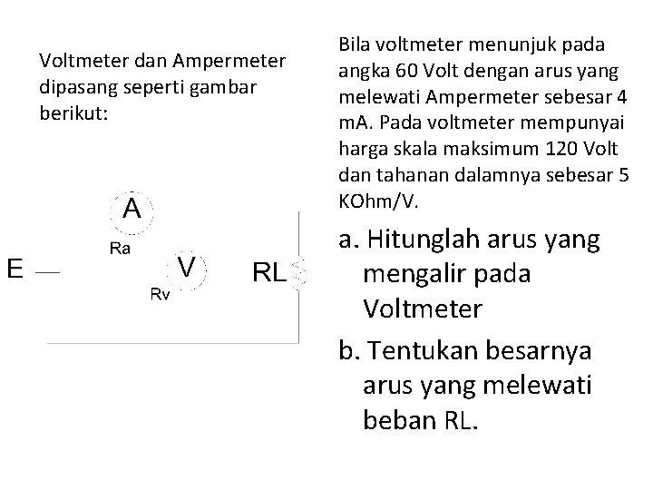 Voltmeter dan Ampermeter dipasang seperti gambar berikut: Bila voltmeter menunjuk pada angka 60 Volt
