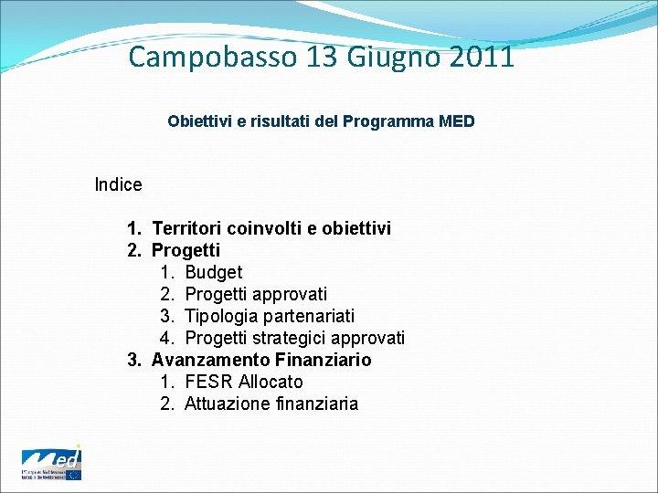 Campobasso 13 Giugno 2011 Obiettivi e risultati del Programma MED Indice 1. Territori coinvolti