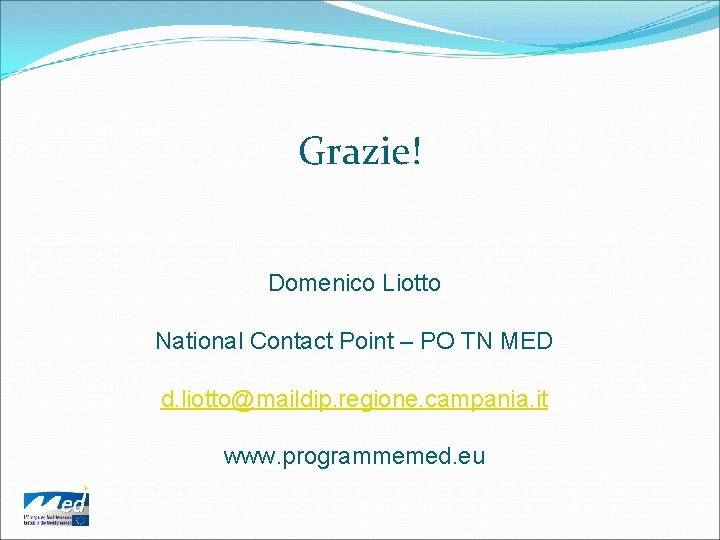 Grazie! Domenico Liotto National Contact Point – PO TN MED d. liotto@maildip. regione. campania.