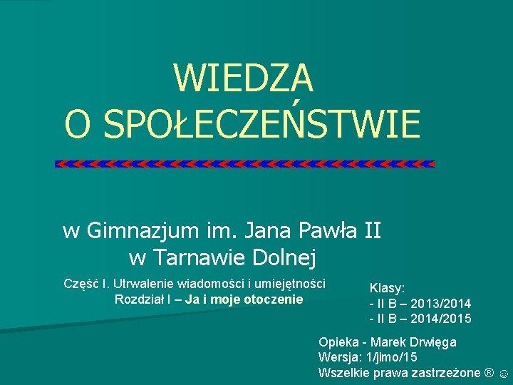 WIEDZA O SPOŁECZEŃSTWIE w Gimnazjum im. Jana Pawła II w Tarnawie Dolnej Część I.