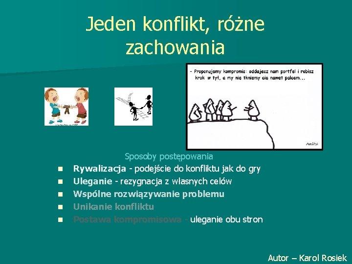 Jeden konflikt, różne zachowania n n n Sposoby postępowania Rywalizacja - podejście do konfliktu