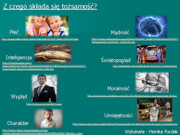 Z czego składa się tożsamość? Płeć Mądrość http: //zwierciadlo. pl/wp-content/uploads/2012/07/dzieci-665 x 309. jpg Inteligencja