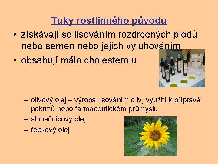 Tuky rostlinného původu • získávají se lisováním rozdrcených plodů nebo semen nebo jejich vyluhováním