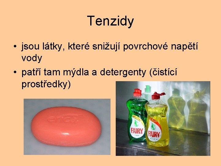 Tenzidy • jsou látky, které snižují povrchové napětí vody • patří tam mýdla a