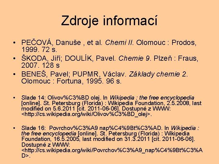 Zdroje informací • PEČOVÁ, Danuše , et al. Chemi II. Olomouc : Prodos, 1999.