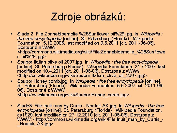 Zdroje obrázků: • • Slade 2: File: Zonnebloemolie %28 Sunflower oil%29. jpg. In Wikipedia