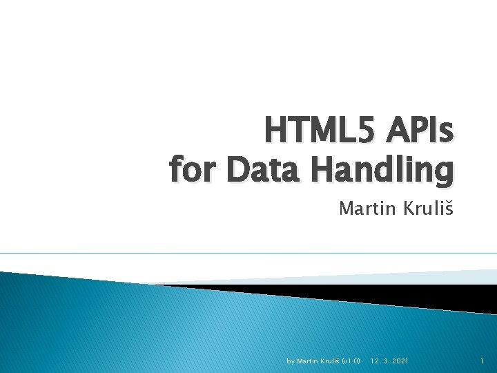 HTML 5 APIs for Data Handling Martin Kruliš by Martin Kruliš (v 1. 0)