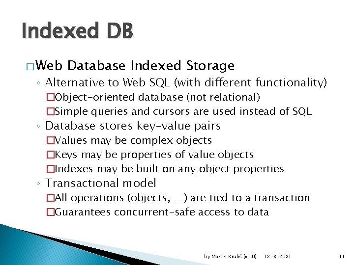 Indexed DB � Web Database Indexed Storage ◦ Alternative to Web SQL (with different