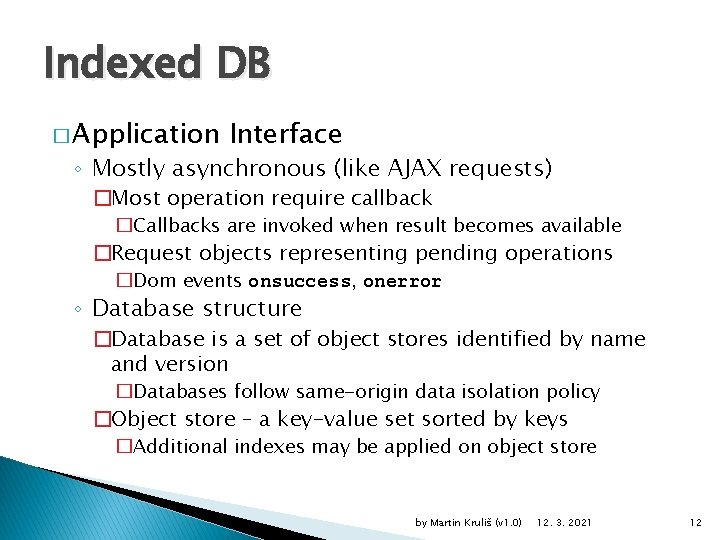 Indexed DB � Application Interface ◦ Mostly asynchronous (like AJAX requests) �Most operation require