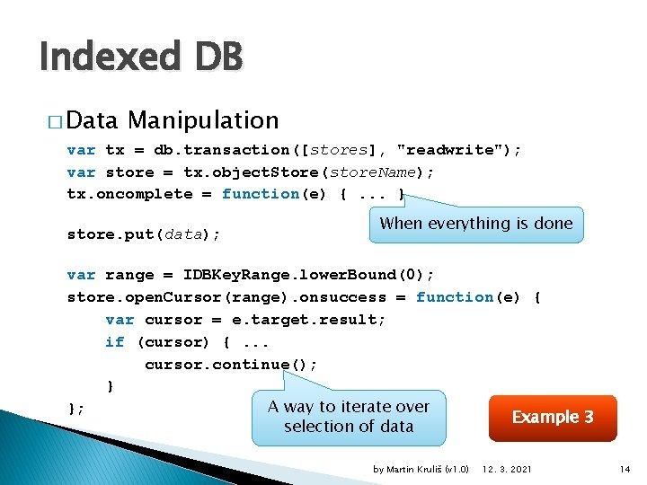 "Indexed DB � Data Manipulation var tx = db. transaction([stores], ""readwrite""); var store ="
