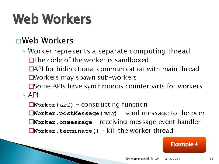Web Workers � Web Workers ◦ Worker represents a separate computing thread �The code
