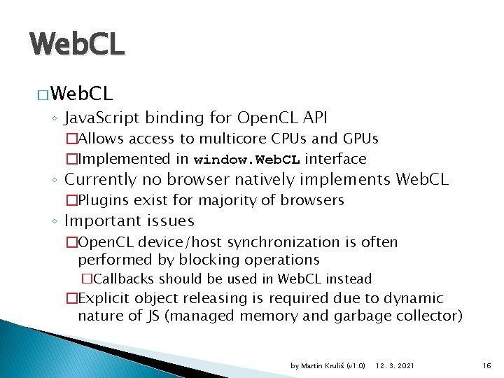 Web. CL � Web. CL ◦ Java. Script binding for Open. CL API �Allows