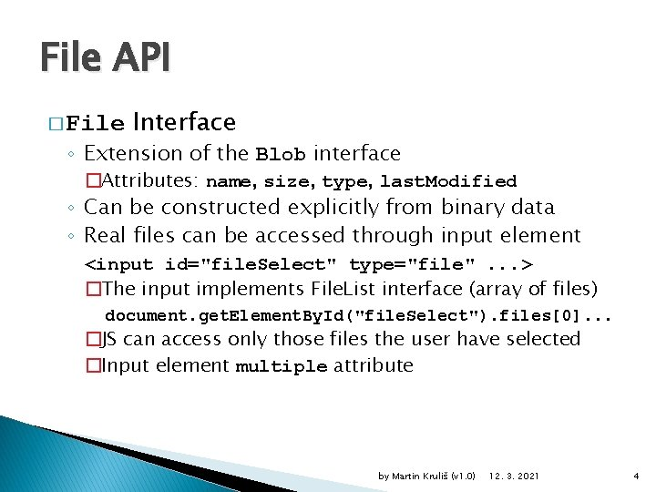 File API � File Interface ◦ Extension of the Blob interface �Attributes: name, size,