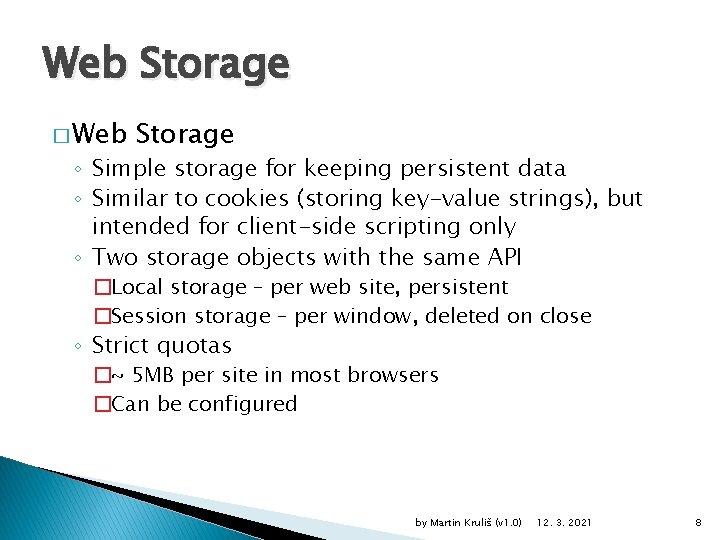 Web Storage � Web Storage ◦ Simple storage for keeping persistent data ◦ Similar