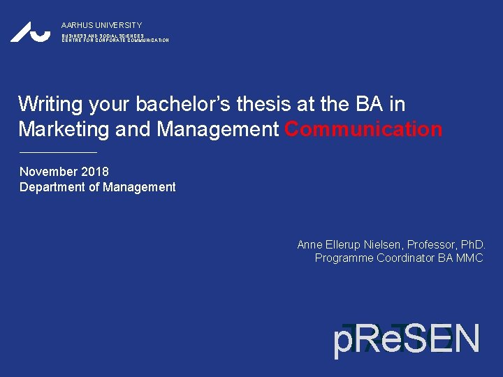 AARHUS UNIVERSITY BUSINESS AND SOCIAL SCIENCES CENTRE FOR CORPORATE COMMUNICATION Writing your bachelor's thesis