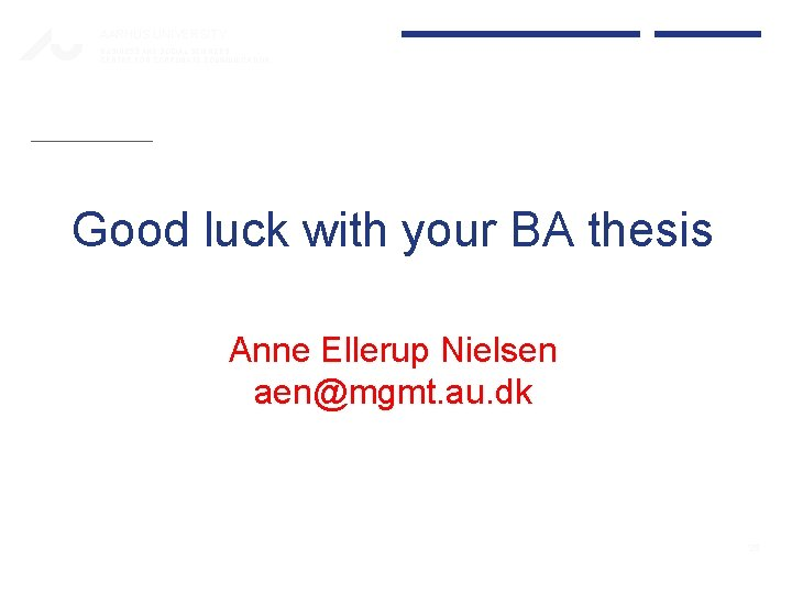 AARHUS UNIVERSITY BUSINESS AND SOCIAL SCIENCES CENTRE FOR CORPORATE COMMUNICATION Good luck with your
