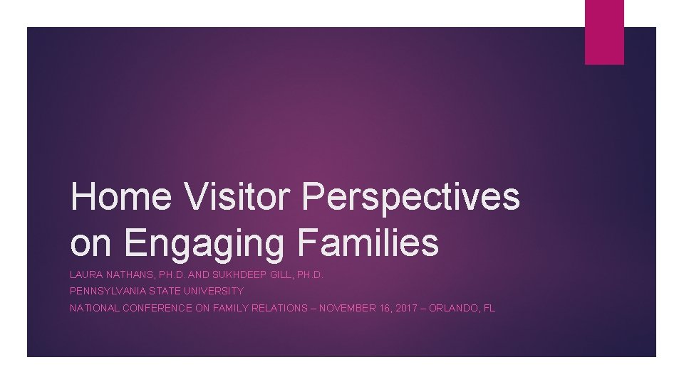 Home Visitor Perspectives on Engaging Families LAURA NATHANS, PH. D. AND SUKHDEEP GILL, PH.