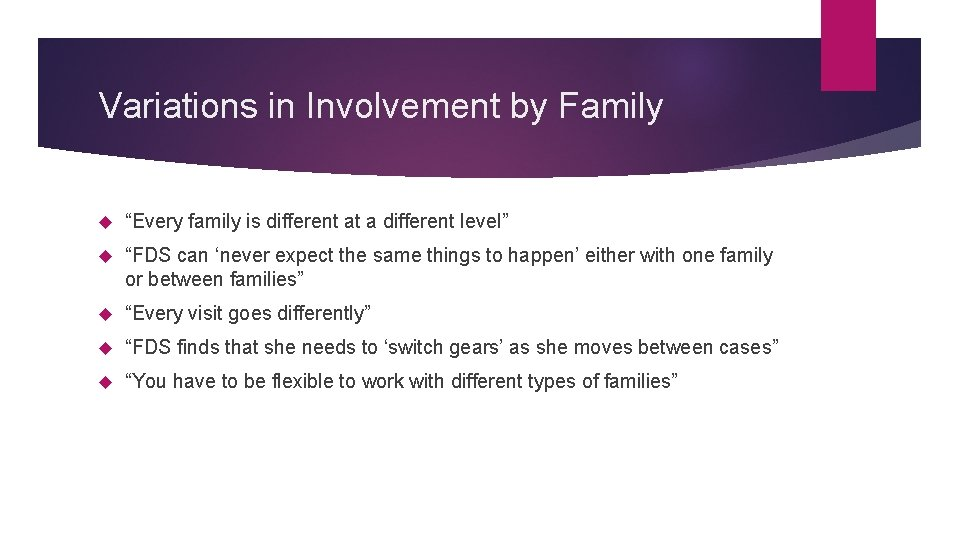 """Variations in Involvement by Family """"Every family is different at a different level"""" """"FDS"""