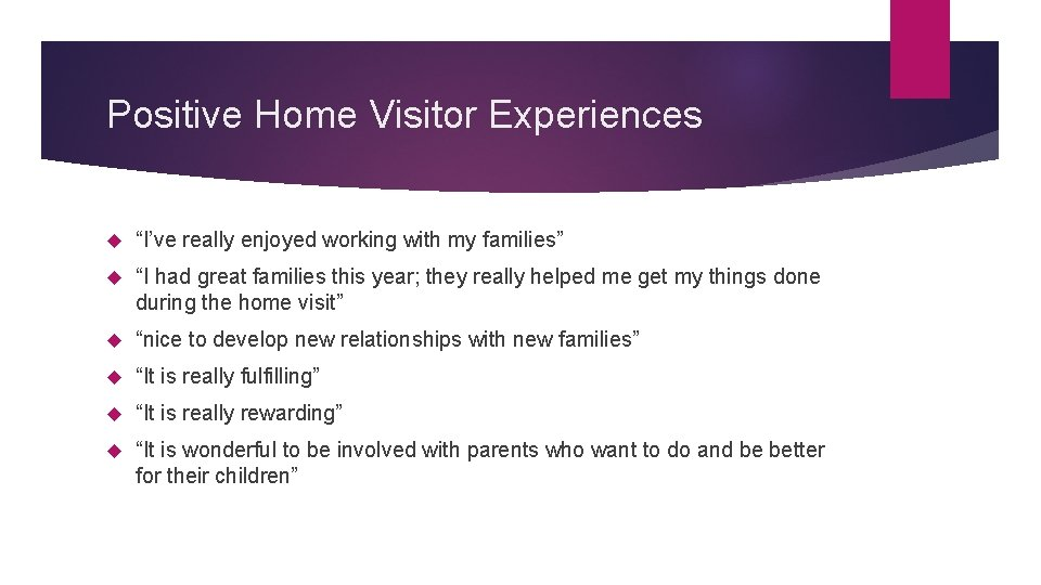 """Positive Home Visitor Experiences """"I've really enjoyed working with my families"""" """"I had great"""