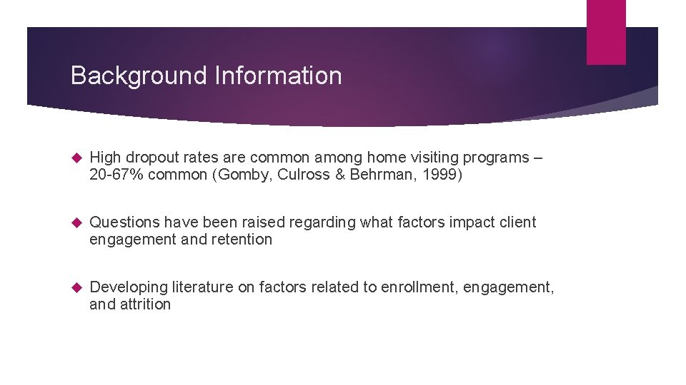 Background Information High dropout rates are common among home visiting programs – 20 -67%