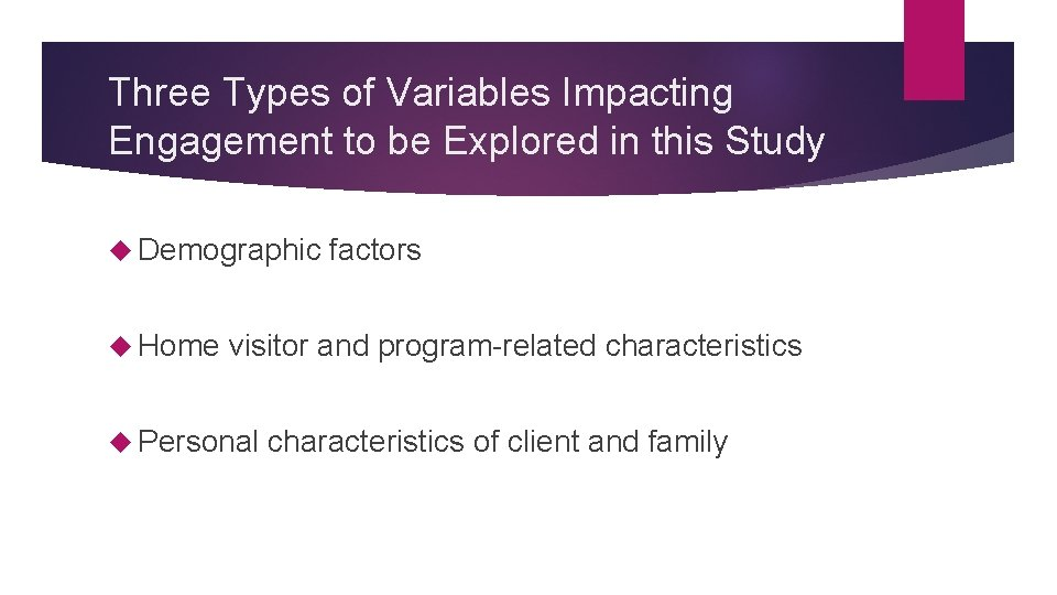 Three Types of Variables Impacting Engagement to be Explored in this Study Demographic Home