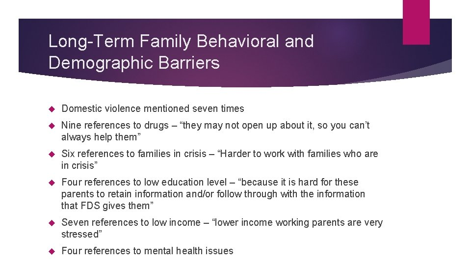 Long-Term Family Behavioral and Demographic Barriers Domestic violence mentioned seven times Nine references to
