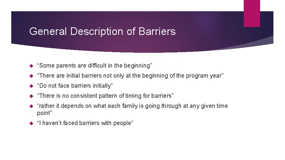 """General Description of Barriers """"Some parents are difficult in the beginning"""" """"There are initial"""