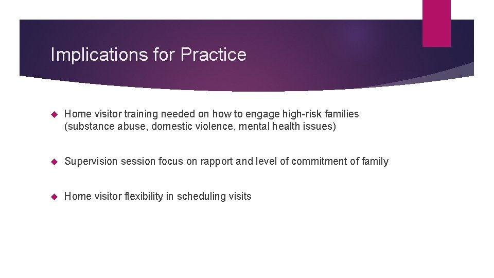 Implications for Practice Home visitor training needed on how to engage high-risk families (substance
