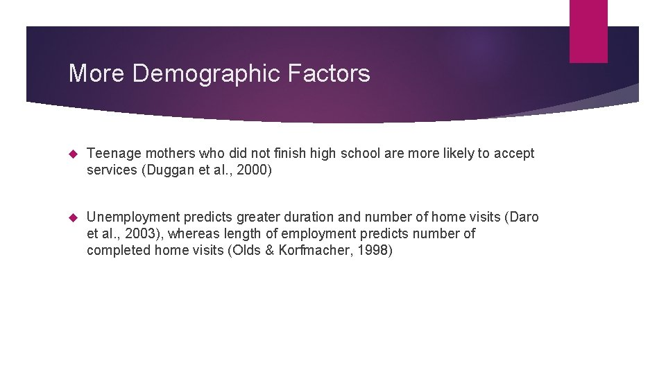 More Demographic Factors Teenage mothers who did not finish high school are more likely