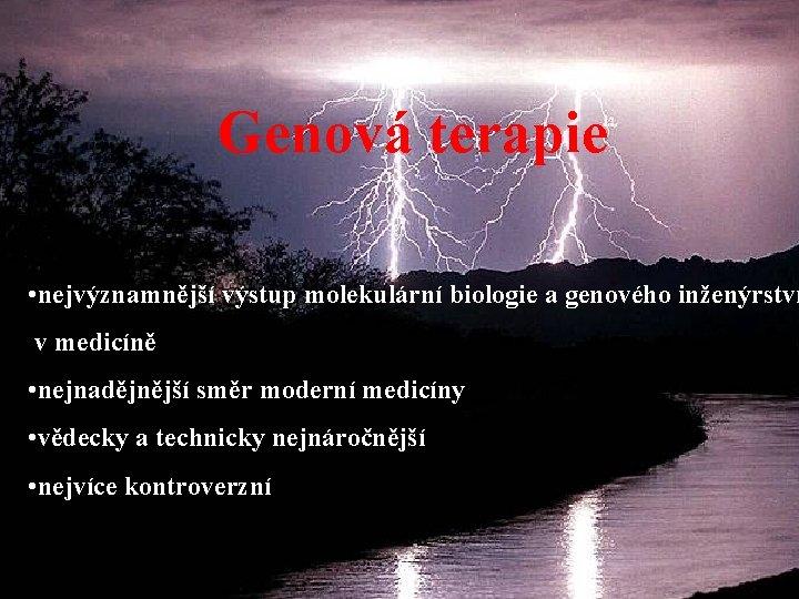 Genová terapie • nejvýznamnější výstup molekulární biologie a genového inženýrství v medicíně • nejnadějnější