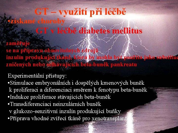 GT – využití při léčbě • získané choroby GT v léčbě diabetes mellitus zaměřuje