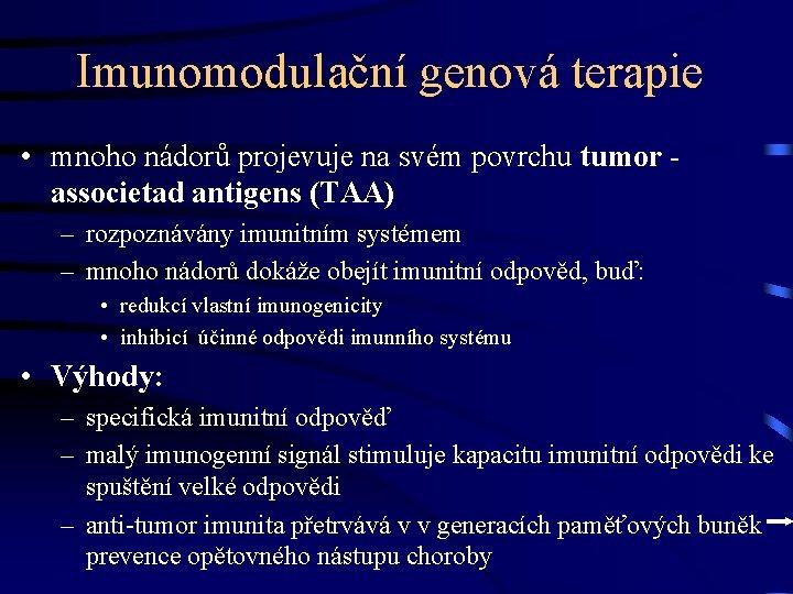 Imunomodulační genová terapie • mnoho nádorů projevuje na svém povrchu tumor associetad antigens (TAA)