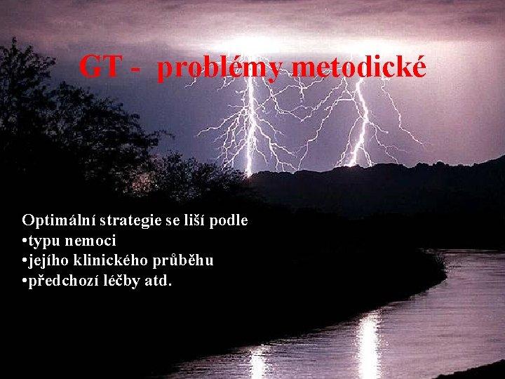 GT - problémy metodické Optimální strategie se liší podle • typu nemoci • jejího