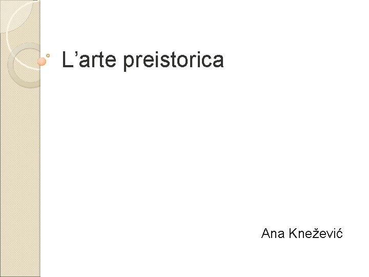 L'arte preistorica Ana Knežević