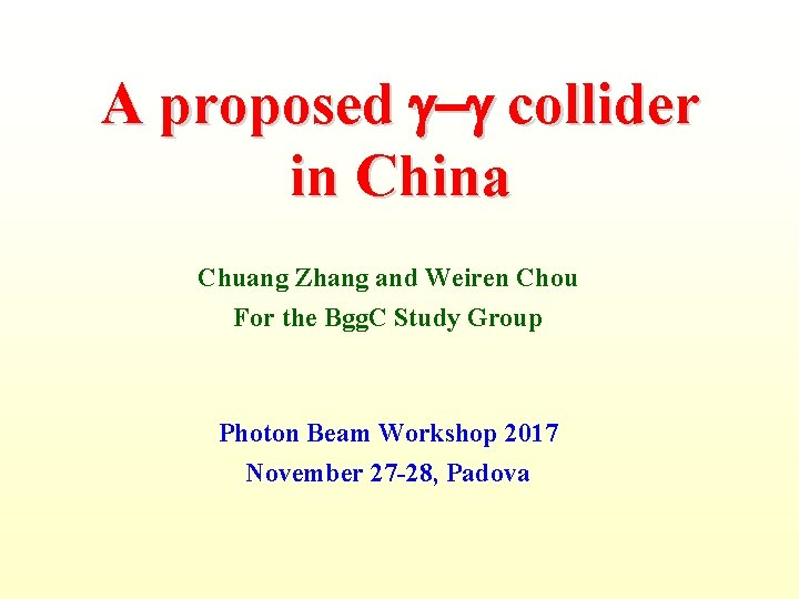 A proposed collider in China Chuang Zhang and Weiren Chou For the Bgg. C