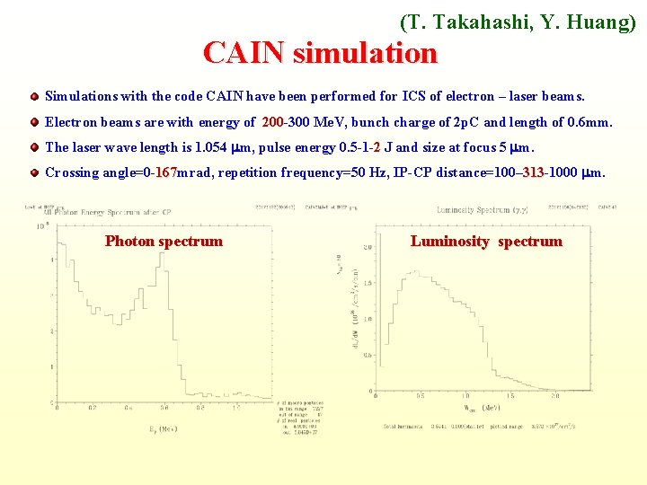 (T. Takahashi, Y. Huang) CAIN simulation Simulations with the code CAIN have been performed