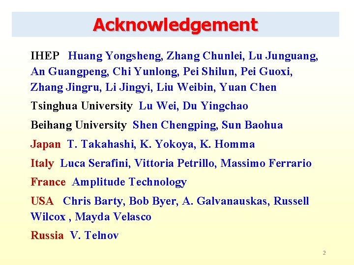 Acknowledgement IHEP Huang Yongsheng, Zhang Chunlei, Lu Junguang, An Guangpeng, Chi Yunlong, Pei Shilun,