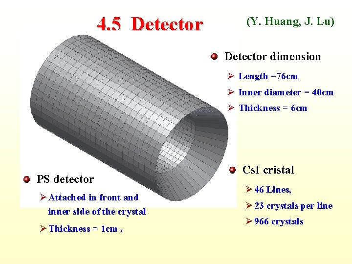 4. 5 Detector (Y. Huang, J. Lu) Detector dimension Ø Length =76 cm Ø